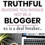 Five Honest Reasons Why You Should Not Be A Blogger