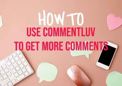 How To Use CommentLuv To Get More Comments