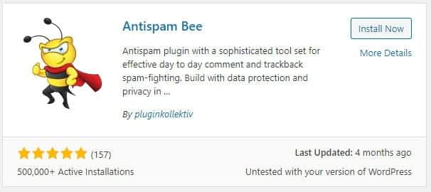 Antispam Bee  Antispam plugin with a sophisticated tool set for  effective day to day comment and trackback  spam-fighting. Build with data protection and  Install Now  More Details  privacy In  By pluginkol!ektiv  (157)  500,000+ Active Installations  Last Updated: 4 months ago  untested with your version of WordPress