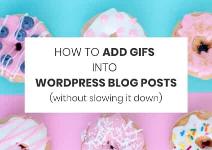 How To Insert GIFs in WordPress Blog Posts WITHOUT Slowing It Down