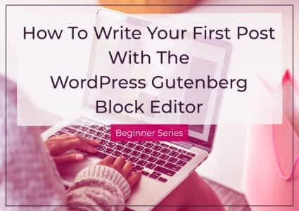 How To Write a Post With The WordPress Block Editor
