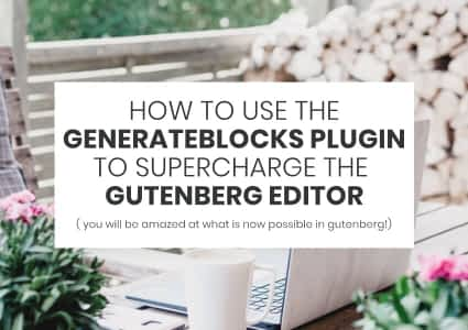 How To Use The GenerateBlocks Plugin To Supercharge The Gutenberg Editor